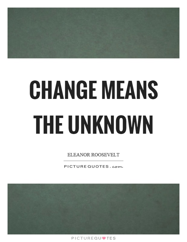 Change means the unknown Picture Quote #1