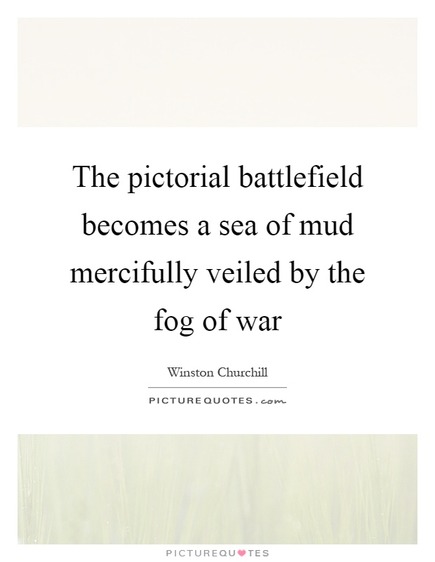 The pictorial battlefield becomes a sea of mud mercifully veiled by the fog of war Picture Quote #1