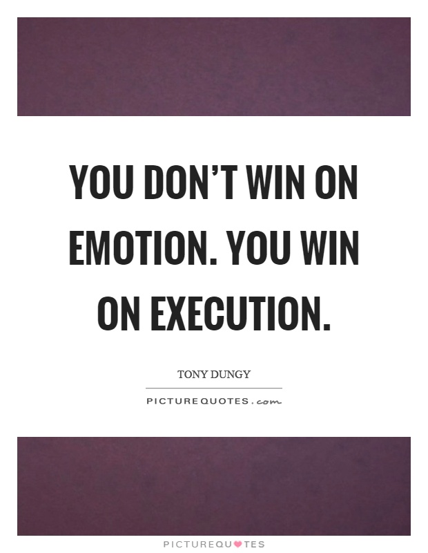 You don't win on emotion. You win on execution Picture Quote #1