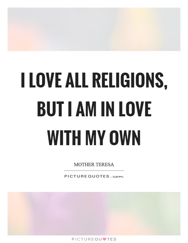 I love all religions, but I am in love with my own Picture Quote #1