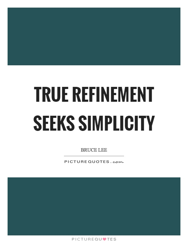 True refinement seeks simplicity Picture Quote #1