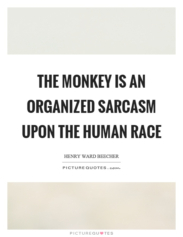 The monkey is an organized sarcasm upon the human race Picture Quote #1