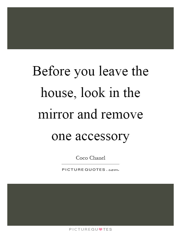 Before you leave the house, look in the mirror and remove one accessory Picture Quote #1