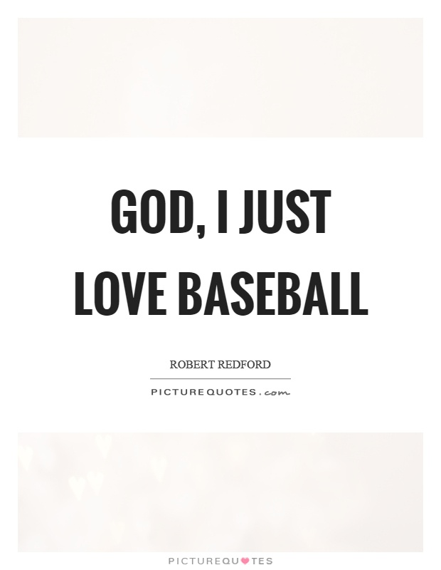God, I just love baseball Picture Quote #1