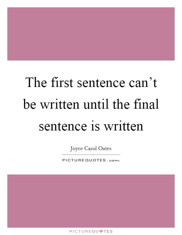 The first sentence can't be written until the final sentence is written Picture Quote #1