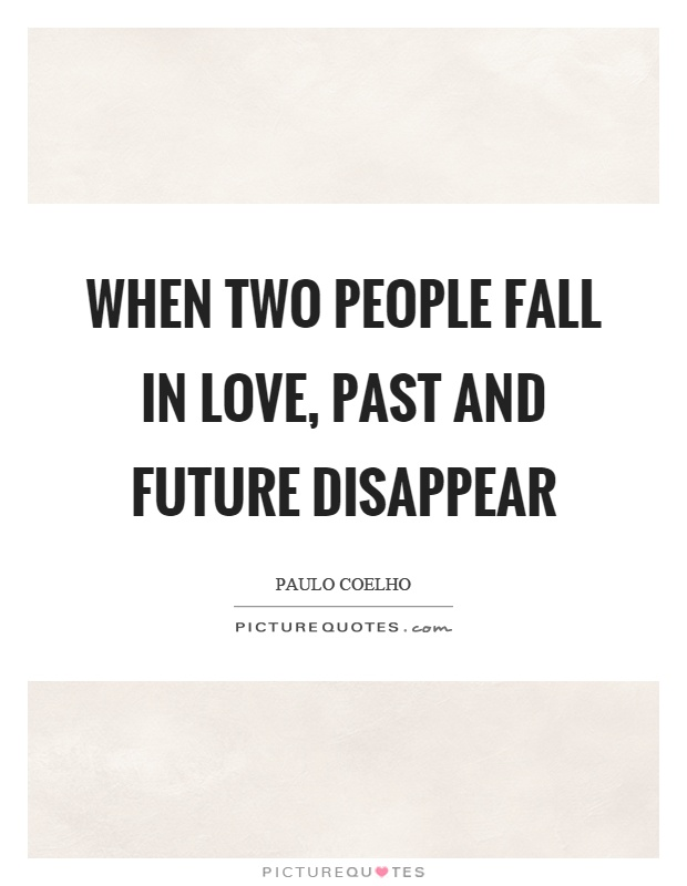 When two people fall in love, past and future disappear Picture Quote #1
