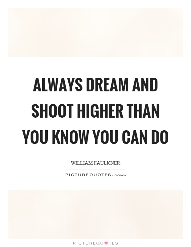 Always dream and shoot higher than you know you can do Picture Quote #1