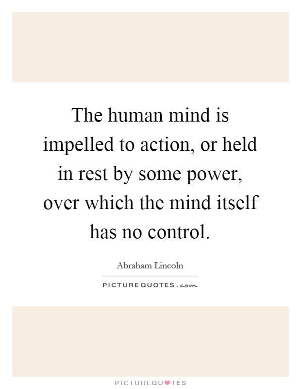 The human mind is impelled to action, or held in rest by some power, over which the mind itself has no control Picture Quote #1
