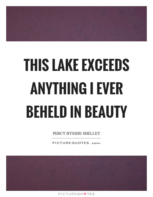 This lake exceeds anything I ever beheld in beauty Picture Quote #1