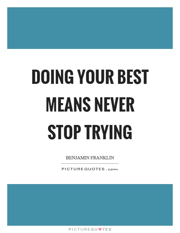 Doing your best means never stop trying Picture Quote #1