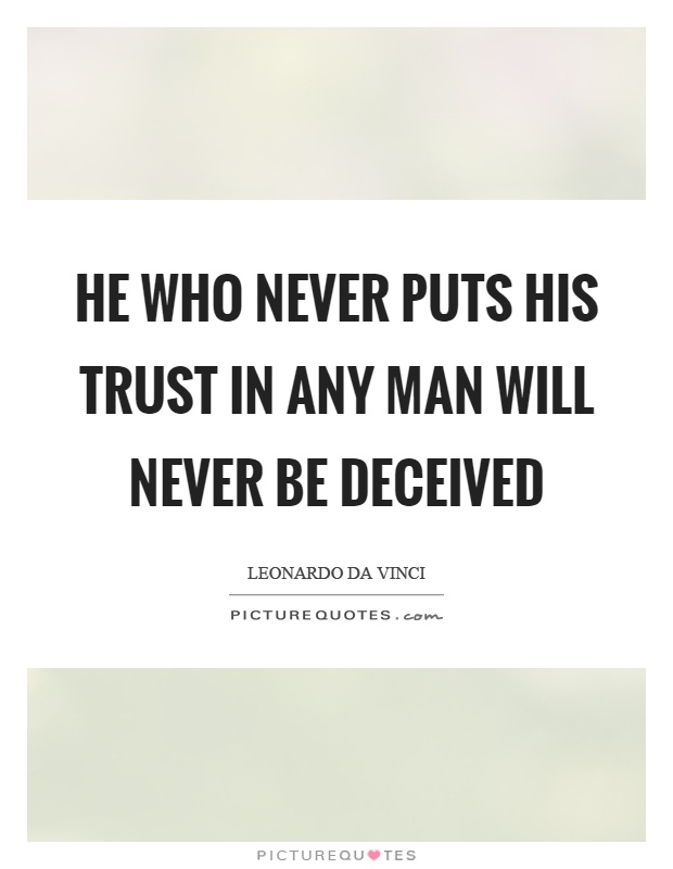 He who never puts his trust in any man will never be deceived Picture Quote #1