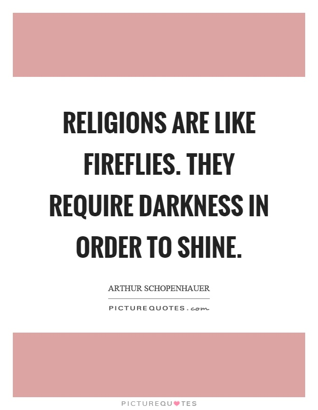 Religions are like fireflies. They require darkness in order to shine Picture Quote #1