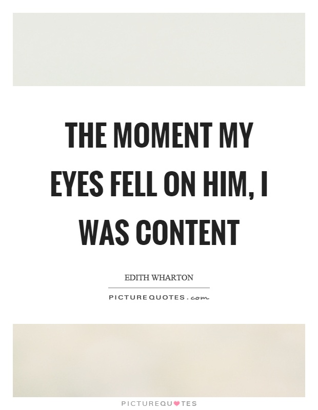 The moment my eyes fell on him, I was content Picture Quote #1