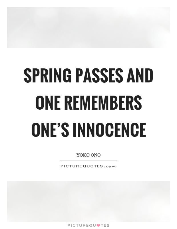 Spring passes and one remembers one's innocence Picture Quote #1