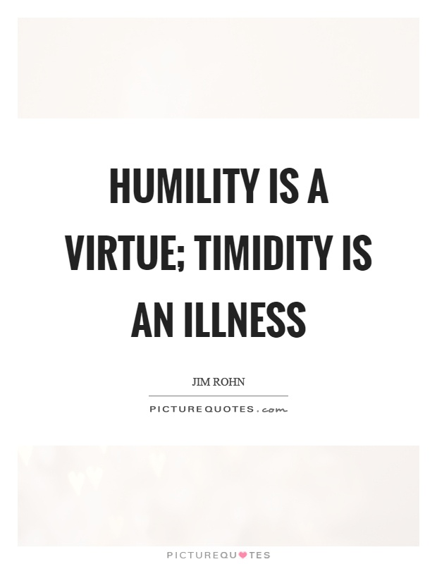 Humility is a virtue; timidity is an illness Picture Quote #1