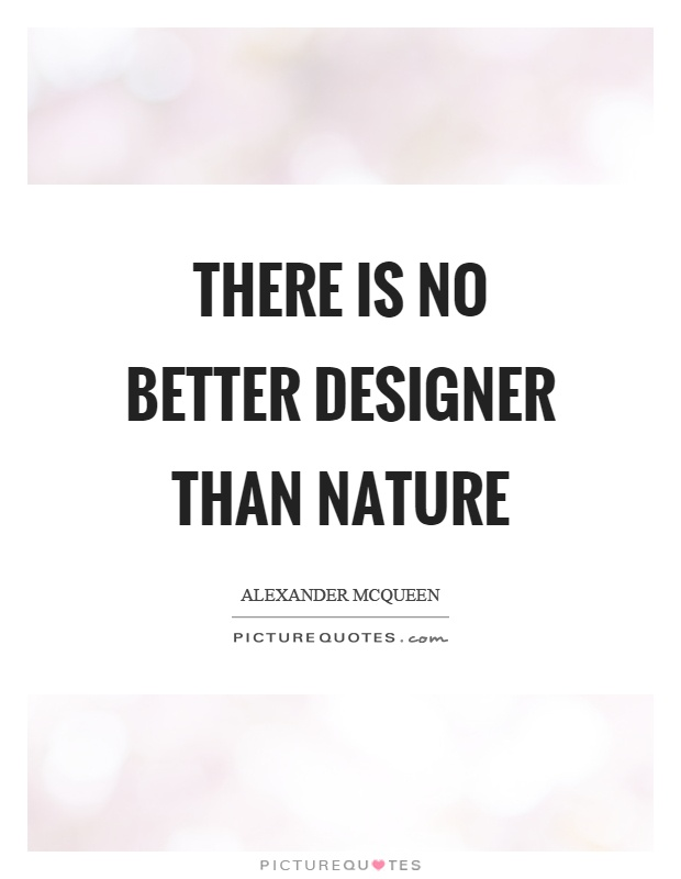 There is no better designer than nature Picture Quote #1