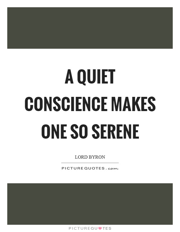 A quiet conscience makes one so serene Picture Quote #1