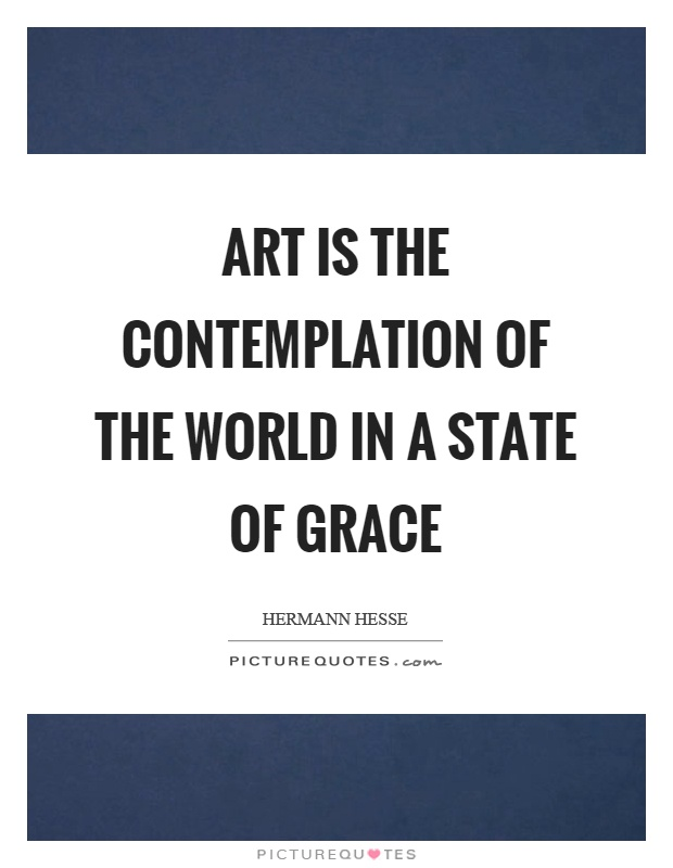 Art is the contemplation of the world in a state of grace Picture Quote #1