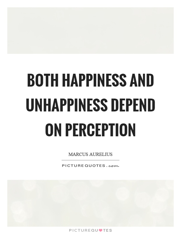 Both happiness and unhappiness depend on perception Picture Quote #1