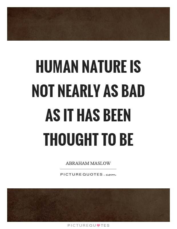 Human nature is not nearly as bad as it has been thought to be Picture Quote #1