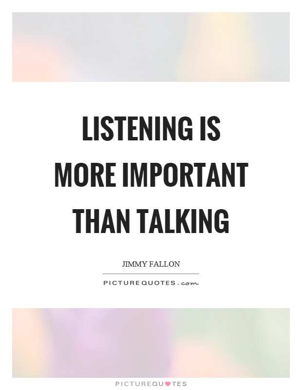 Listening is more important than talking Picture Quote #1