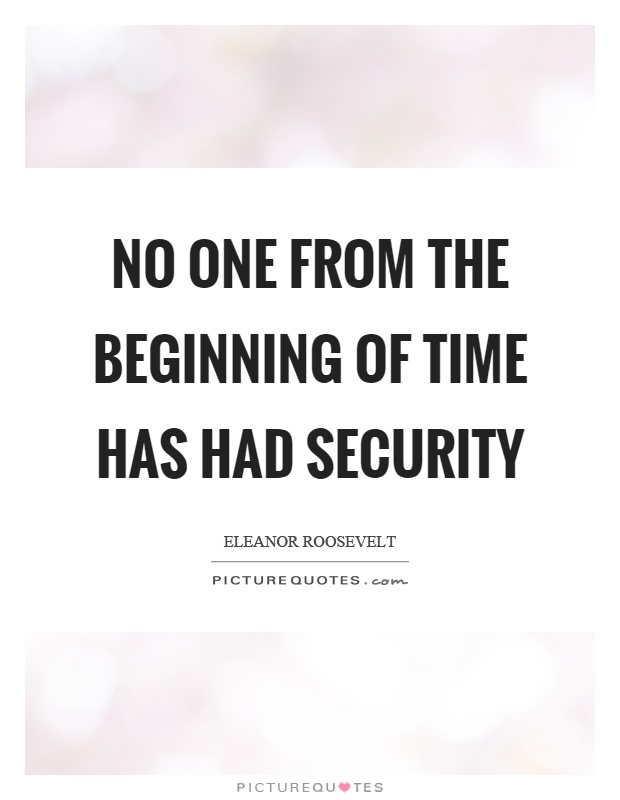 No one from the beginning of time has had security Picture Quote #1
