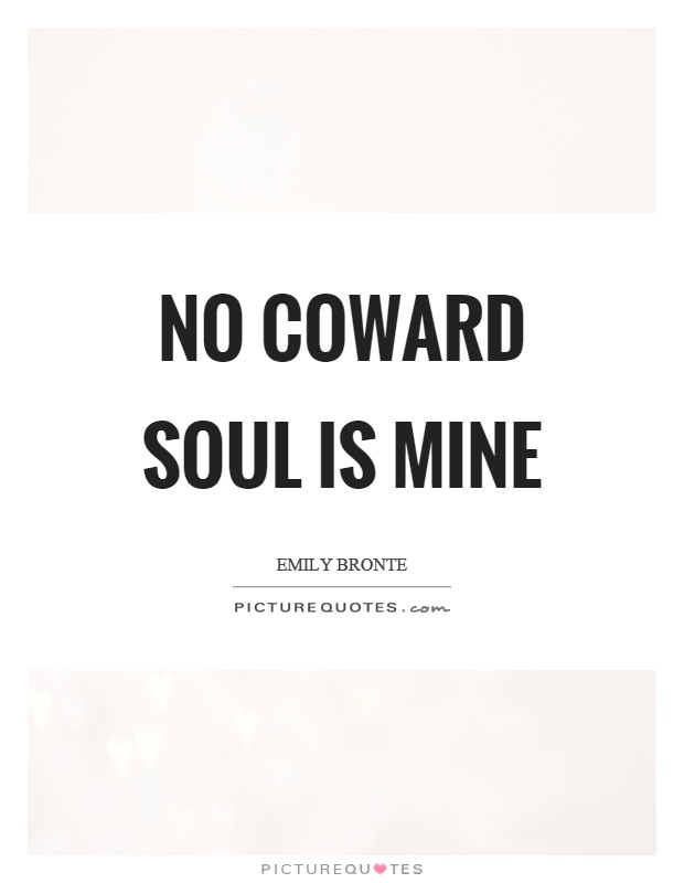 No coward soul is mine Picture Quote #1
