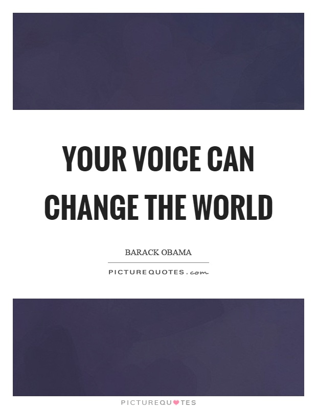 Your voice can change the world Picture Quote #1