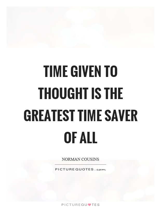 Time given to thought is the greatest time saver of all Picture Quote #1