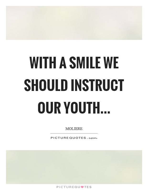 With a smile we should instruct our youth Picture Quote #1