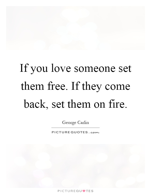 If you love someone set them free. If they come back, set them on fire Picture Quote #1