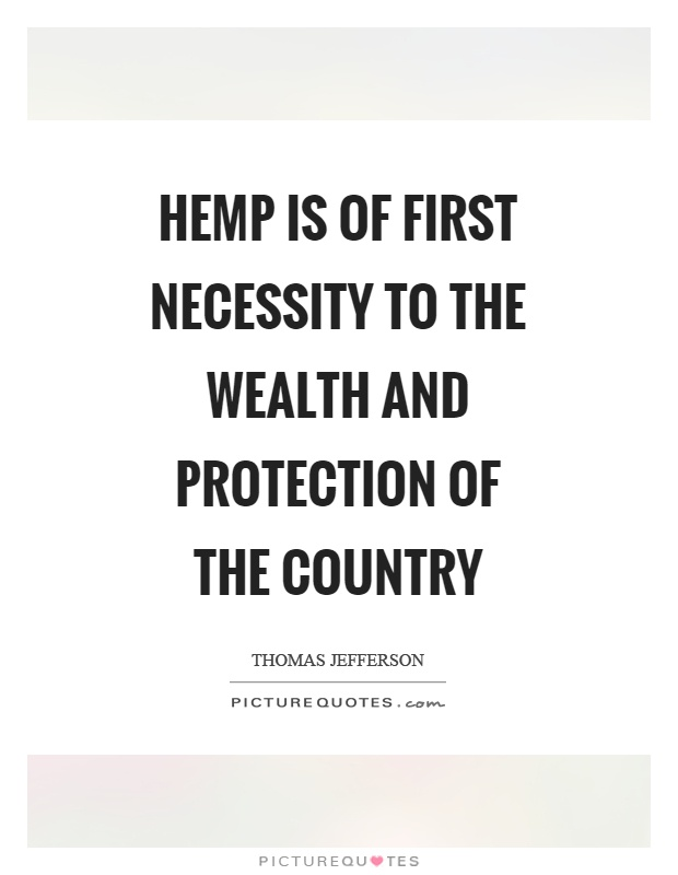 Hemp is of first necessity to the wealth and protection of the country Picture Quote #1