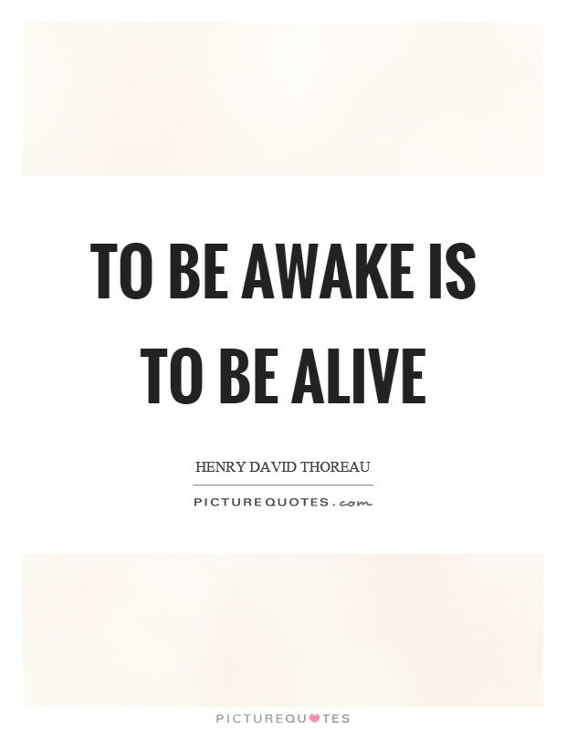 To be awake is to be alive Picture Quote #1