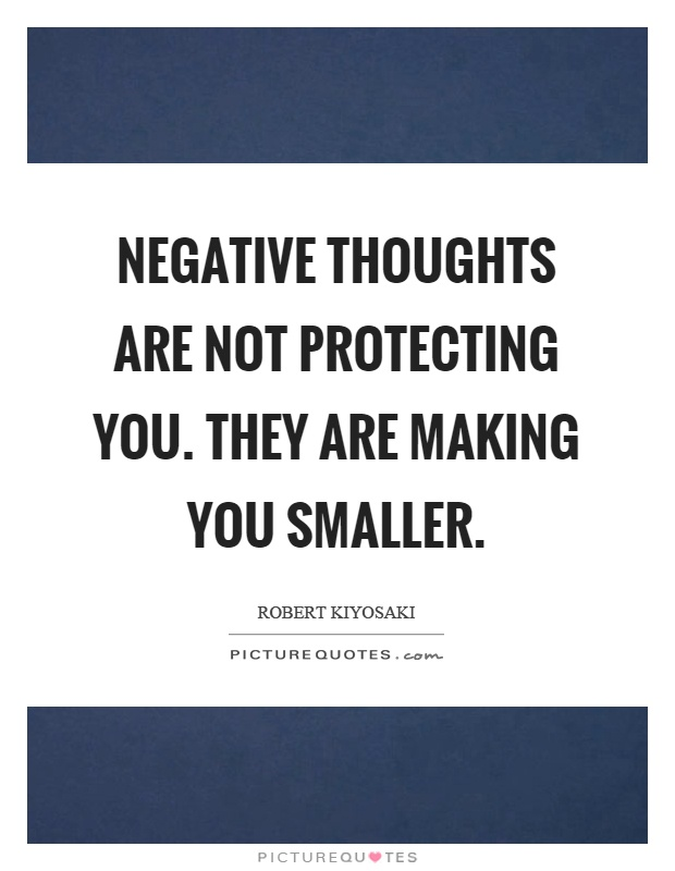 Negative thoughts are not protecting you. They are making you smaller Picture Quote #1