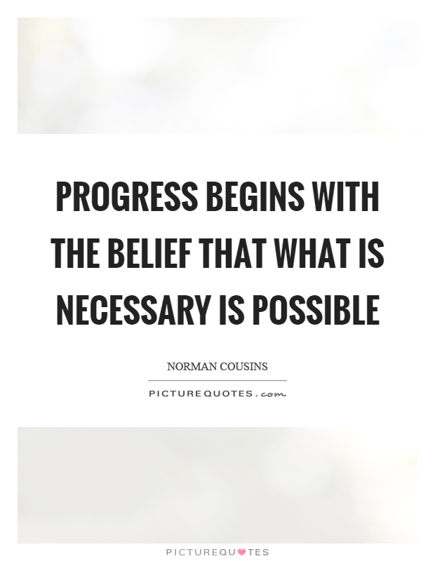 Progress begins with the belief that what is necessary is possible Picture Quote #1