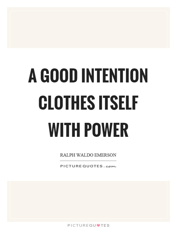 A good intention clothes itself with power Picture Quote #1