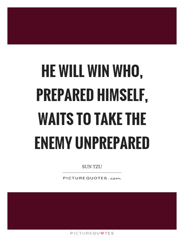 He will win who, prepared himself, waits to take the enemy unprepared Picture Quote #1