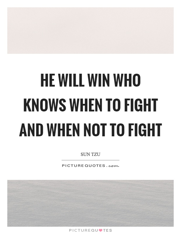 He will win who knows when to fight and when not to fight Picture Quote #1