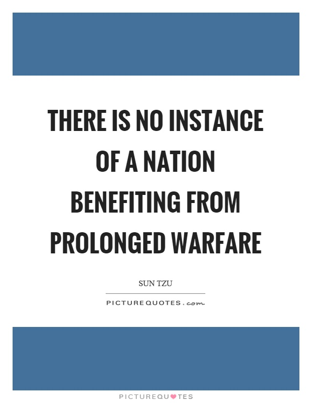 There is no instance of a nation benefiting from prolonged warfare Picture Quote #1