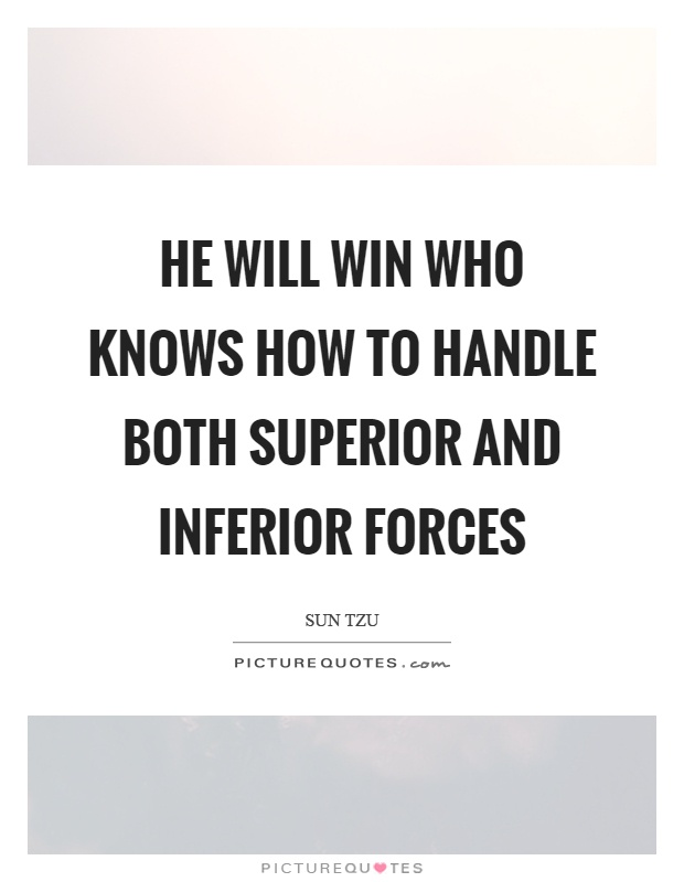 He will win who knows how to handle both superior and inferior forces Picture Quote #1
