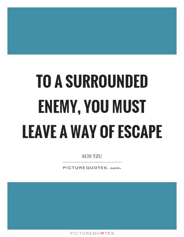 To a surrounded enemy, you must leave a way of escape Picture Quote #1