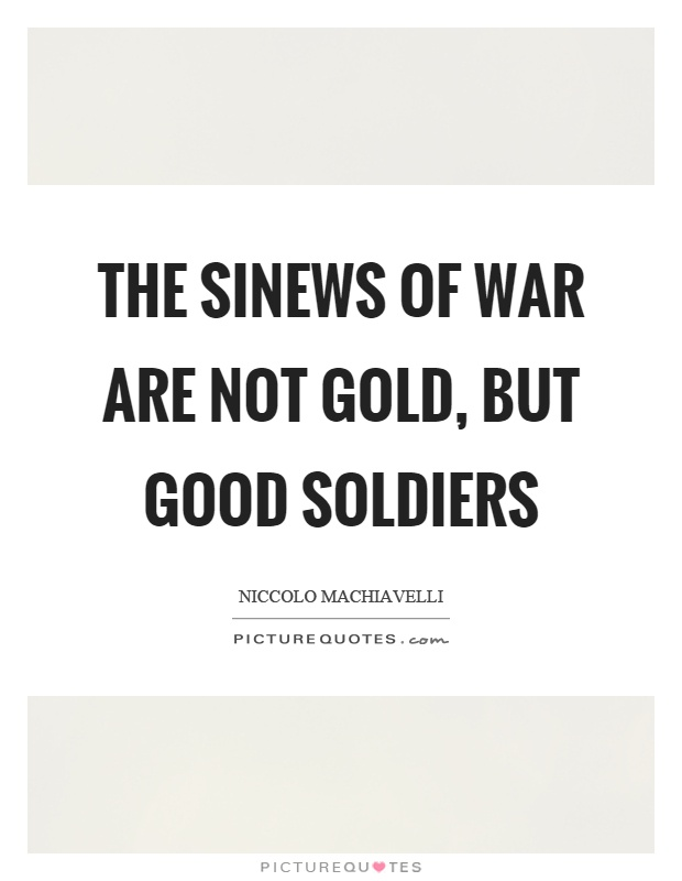 The sinews of war are not gold, but good soldiers Picture Quote #1