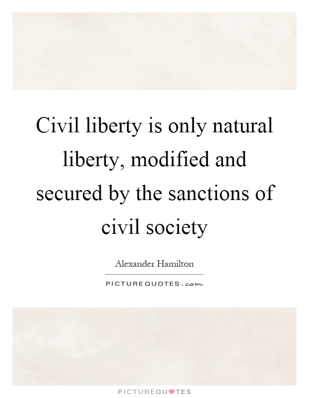 Civil liberty is only natural liberty, modified and secured by the sanctions of civil society Picture Quote #1
