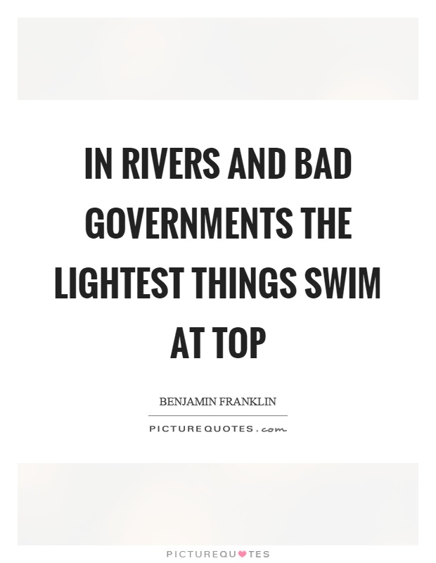 In rivers and bad governments the lightest things swim at top Picture Quote #1