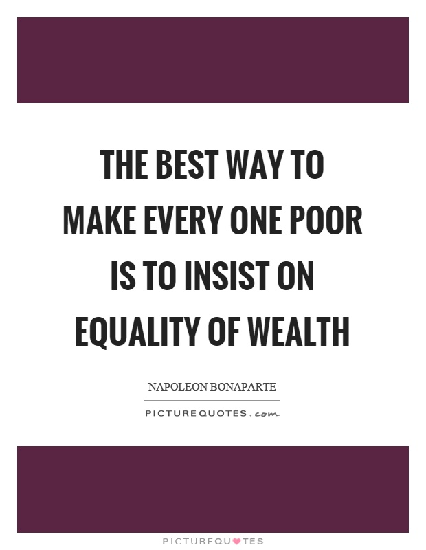 The best way to make every one poor is to insist on equality of wealth Picture Quote #1