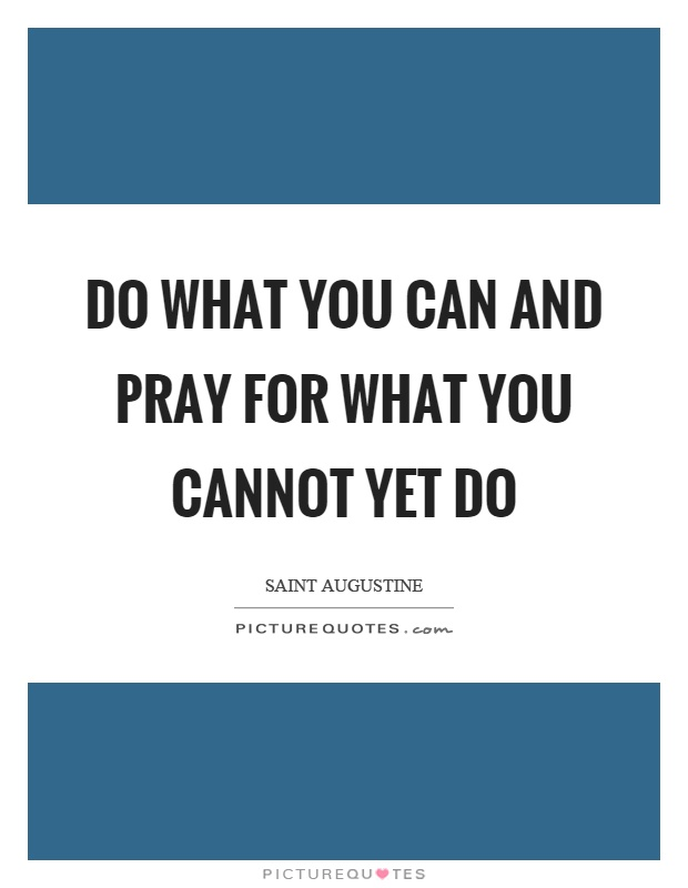 Do what you can and pray for what you cannot yet do Picture Quote #1