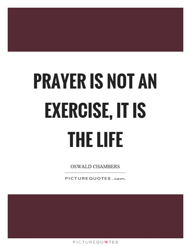 Prayer is not an exercise, it is the life Picture Quote #1