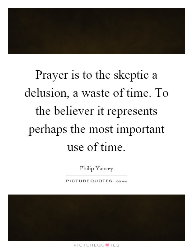is prayer is a waste of 31 - believing in god edit classic editor history comments (12) share q1 no prayer is not a waste of time as christians will often turn to prayer because they can't do anything practical about evil and suffering.