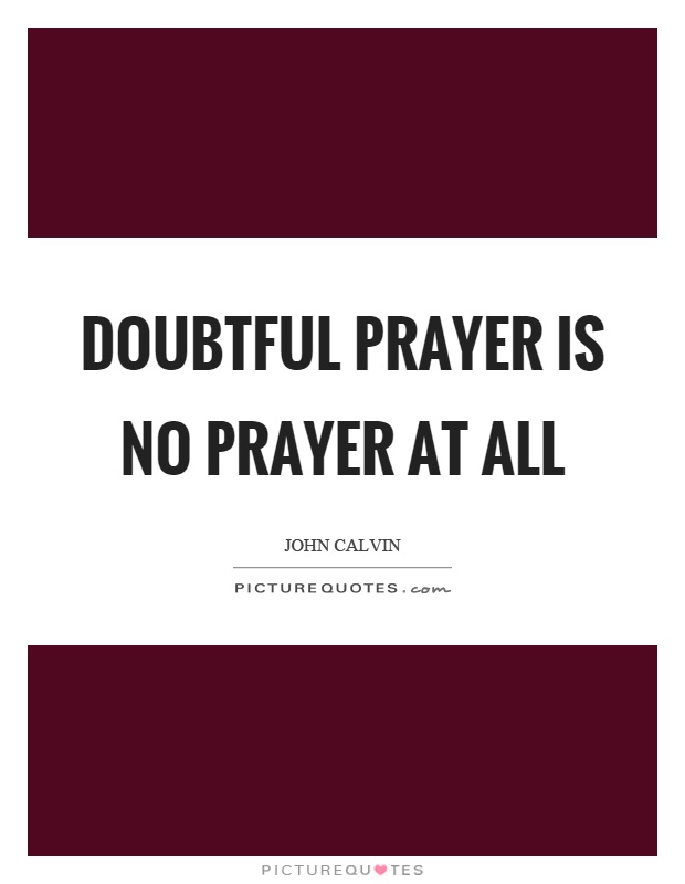 Doubtful prayer is no prayer at all Picture Quote #1