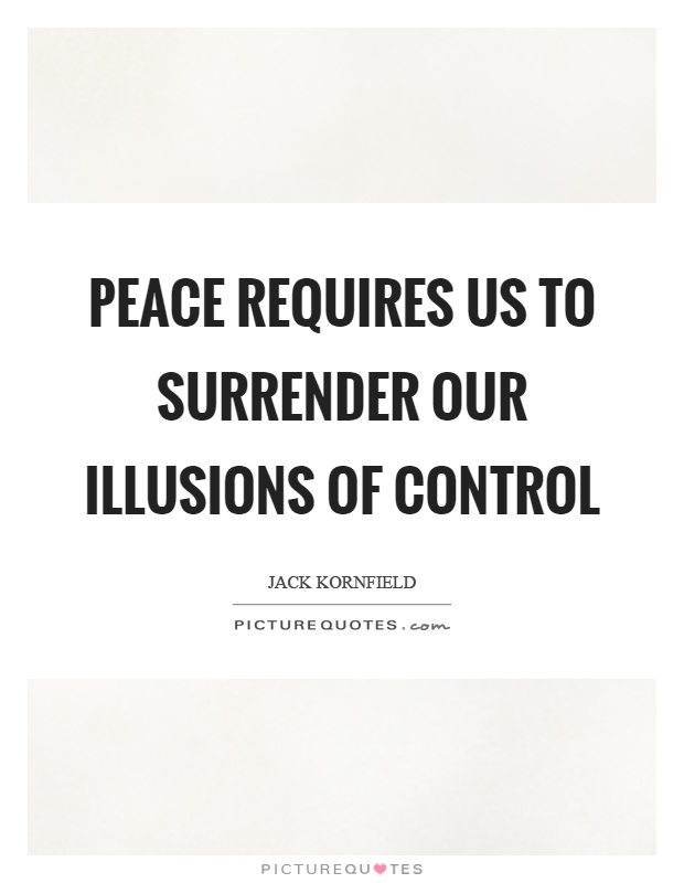 Peace requires us to surrender our illusions of control Picture Quote #1